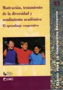 Motivación, Tratamiento de la Diversidad y Rendimiento Académico: El Aprendizaje Cooperativo (Otros y Ojea, 2003) MOTIVACIÓN, TRATAMIENTO DE LA DIVERSIDAD Y RENDIMIENTO ACADÉMICO: EL APRENDIZAJE COOPERATIVO Manuel Ojea Rúa y otros Publicado por la Editorial GRAÒ (Barcelona, 2003)